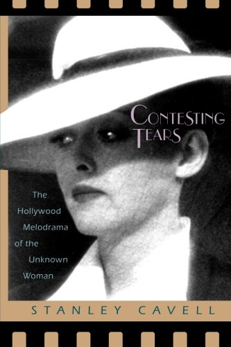 Contesting Tears: The Hollywood Melodrama of the Unknown Woman - Stanley Cavell
