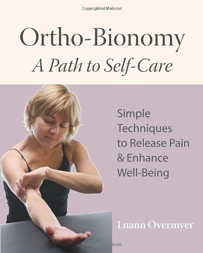 Ortho-Bionomy: A Path to Self-Care - Luann Overmyer
