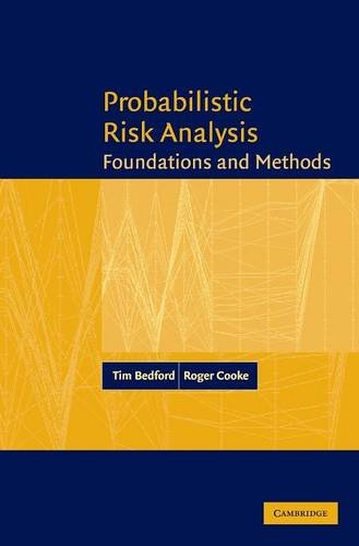 Probabilistic Risk Analysis: Foundations and Methods - Tim Bedford; Roger Cooke