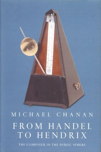 From Handel to Hendrix: The Composer in the Public Sphere - Michael Chanan
