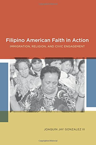Filipino American Faith in Action: Immigration, Religion, and Civic Engagement - Joaquin Jay Gonzalez