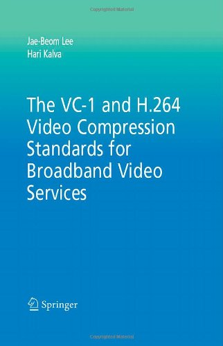 The VC-1 and H.264 Video Compression Standards for Broadband Video Services (Multimedia Systems and Applications) - Jae-Beom Lee; Hari Kalva
