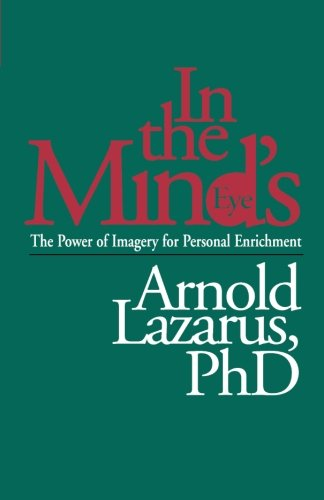 In the Mind's Eye: The Power of Imagery for Personal Enrichment - Arnold A. Lazarus PhD