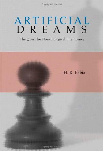 Artificial Dreams: The Quest for Non-Biological Intelligence - H. R. Ekbia