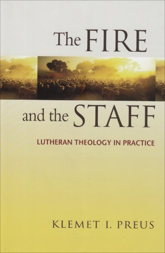 The Fire And The Staff: Lutheran Theology In Practice - Klemet I. Preus
