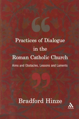 Practices of Dialogue in the Roman Catholic Church: Aims and Obstacles, Lessons and Laments - Bradford E. Hinze