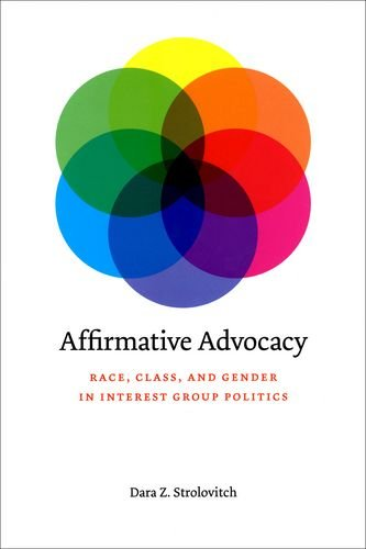 Affirmative Advocacy: Race, Class, and Gender in Interest Group Politics - Dara Z. Strolovitch