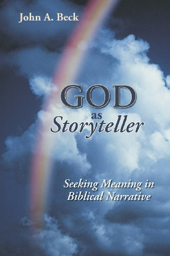 God as Storyteller: Seeking Meaning in Biblical Narrative - Dr. John Beck