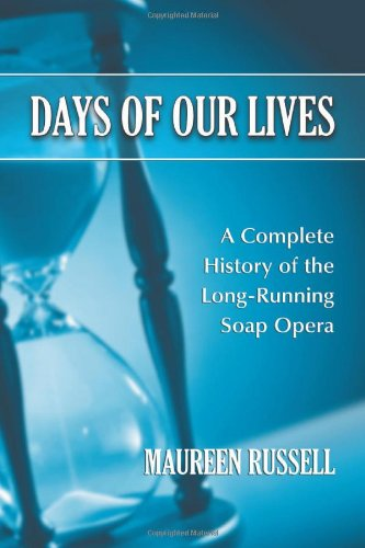 Days of Our Lives: A Complete History of the Long-Running Soap Opera - Maureen Russell