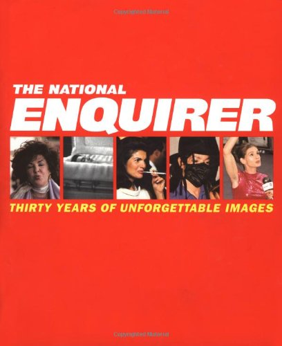 The National Enquirer: Thirty Years of Unforgettable Images - Editors of National Enquirer