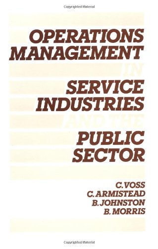 Operations Management in Service Industries and the Public Sector: Text and Cases - Christopher Voss; Colin Armistead; Bob Johnston; Barbara Morris