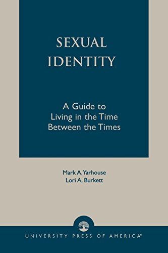 Sexual Identity: A Guide to Living in the Time Between the Times - Mark A. Yarhouse; Lori A. Burkett