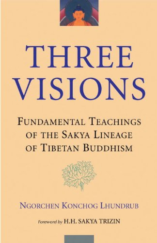 Three Visions: Fundamental Teachings Of The Sakya Lineage Of Tibetan Buddhism - Ngorchen Konchog Lhundrub