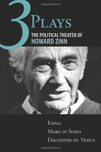 Three Plays: The Political Theater of Howard Zinn: Emma, Marx in Soho, Daughter of Venus - Howard Zinn