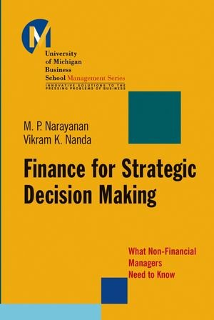 Finance for Strategic Decision-Making: What Non-Financial Managers Need to Know - M. P. Narayanan; Vikram K. Nanda