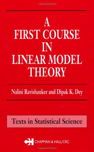 A First Course in Linear Model Theory - Nalini Ravishanker; Dipak K. Dey