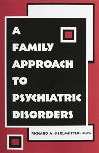 A Family Approach to Psychiatric Disorders - Richard Perlmutter