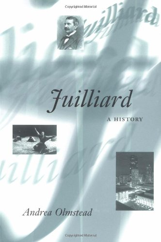 Juilliard: A HISTORY (Music in American Life) - Andrea Olmstead