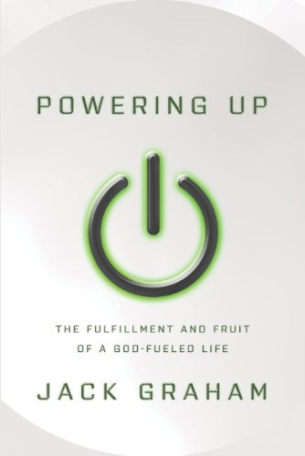 Powering Up: The Fulfillment and Fruit of a God-fueled Life - Jack Graham
