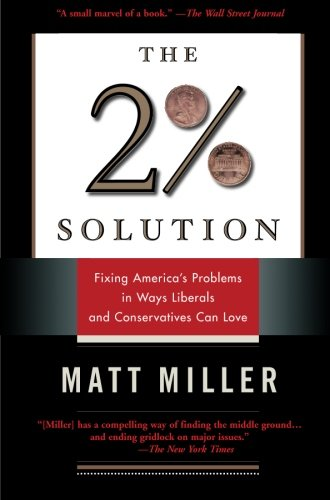The Two Percent Solution: Fixing America's Problems In Ways Liberals And Conservatives Can Love - Matthew Miller