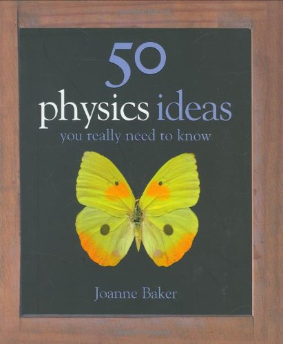 50 Physics Ideas You Really Need to Know (50 Ideas You Really Need to Know Series) - Joanne Baker