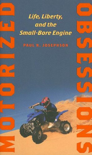 Motorized Obsessions: Life, Liberty, and the Small-Bore Engine - Paul R. Josephson