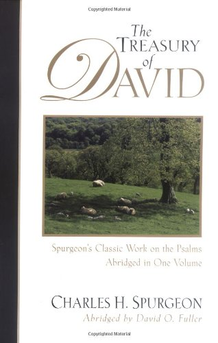 The Treasury of David: Spurgeon's Classic Work on the Psalms - Charles H. Spurgeon