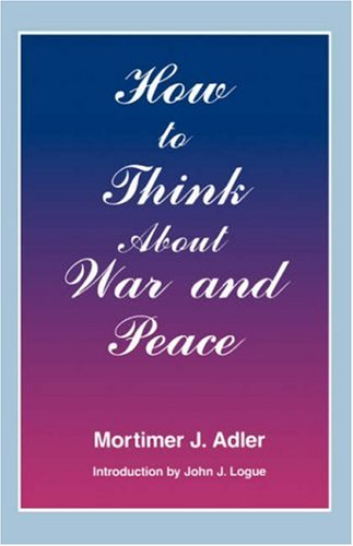 How to Think About War and Peace - Mortimer J. Adler