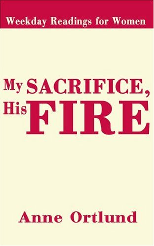My Sacrifice, His Fire: Weekday Readings for Women - Elizabeth Ortlund