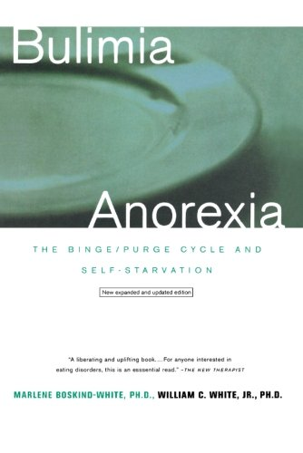 Bulimia/Anorexia: The Binge-Purge Cycle and Self-Starvation - Marlene Boskind-White; William C. White Jr.