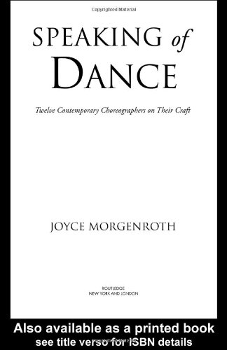 Speaking of Dance: Twelve Contemporary Choreographers on Their Craft - Joyce Morgenroth