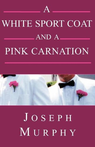 A White Sport Coat and a Pink Carnation - Joseph Murphy