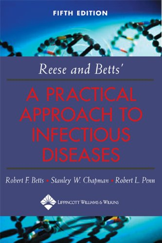 Reese and Betts' A Practical Approach to Infectious Diseases (Practical Approach to Infectious Diseases (Betts)) - Robert F. Betts; Stanley W. Chapman MD; Robert L. Penn MD