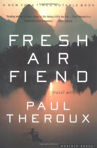 Fresh Air Fiend: Travel Writings - Paul Theroux