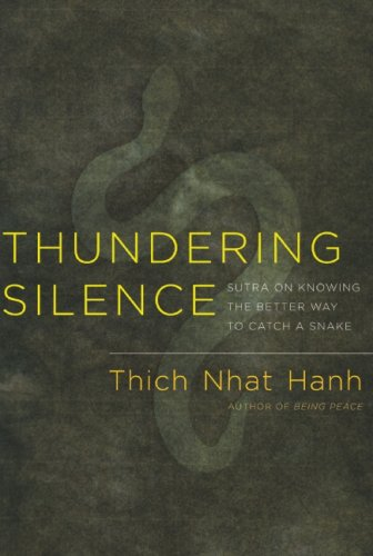 Thundering Silence: Sutra on Knowing the Better Way to Catch a Snake - Thich Nhat Hanh