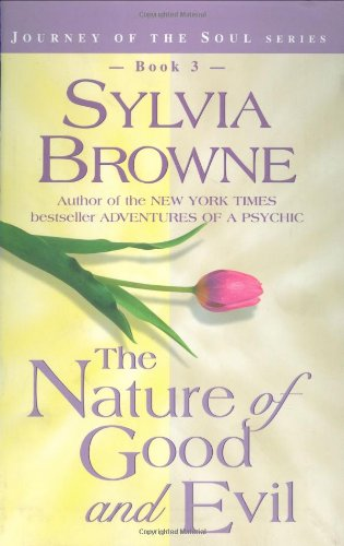 The Nature of Good and Evil (Journey of the Soul) - Sylvia Browne