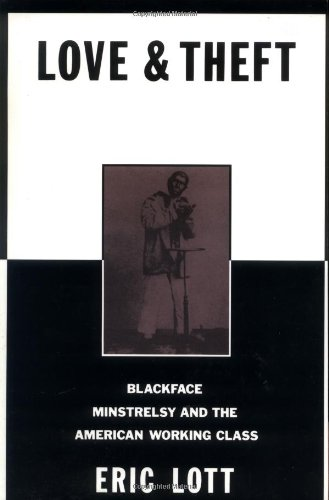 Love and Theft: Blackface Minstrelsy and the American Working Class (Race and American Culture) - Eric Lott