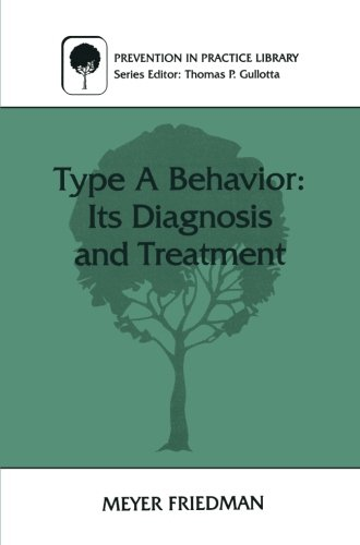Type A Behavior: Its Diagnosis and Treatment (Prevention in Practice Library) - Meyer Friedman