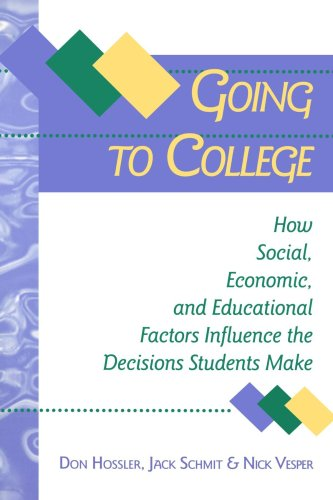 Going to College: How Social, Economic, and Educational Factors Influence the Decisions Students Make - Don Hossler; Jack Schmit; Nick Vesper