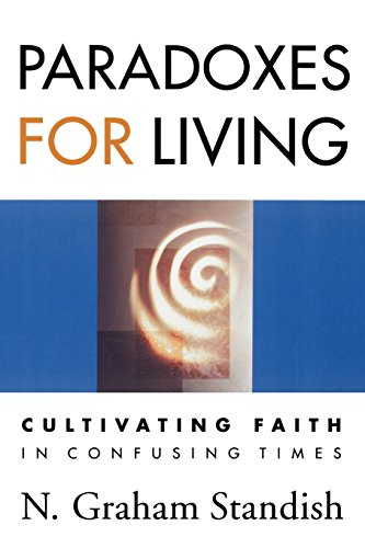 Paradoxes for Living: Cultivating Faith in Confusing Times - N. Graham Standish