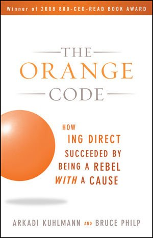 The Orange Code: How ING Direct Succeeded by Being a Rebel with a Cause - Arkadi Kuhlmann; Bruce Philp