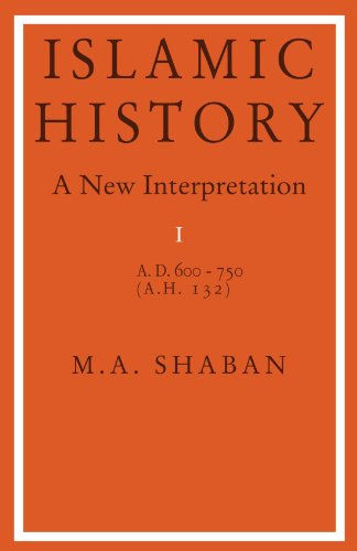 Islamic History: A New Interpretation, Vol. 1: A.D. 600-750 (A.H. 132) - M. A. Shaban