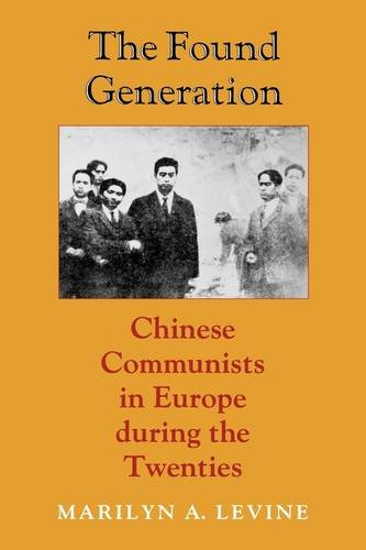 The Found Generation: Chinese Communists in Europe during the Twenties (Jackson School Publications in International Studies) - Marilyn Levine