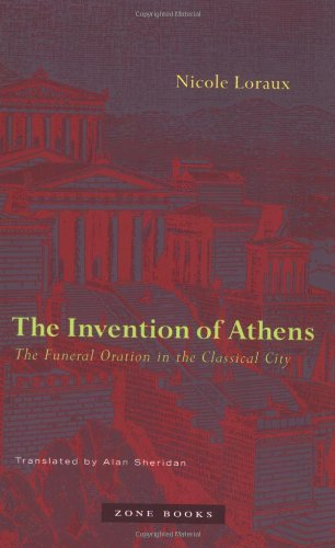 The Invention of Athens: The Funeral Oration in the Classical City - Nicole Loraux