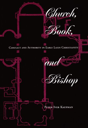Church, Book, And Bishop: Conflict And Authority In Early Latin Christianity (Explorations) - Peter Iver Kaufman