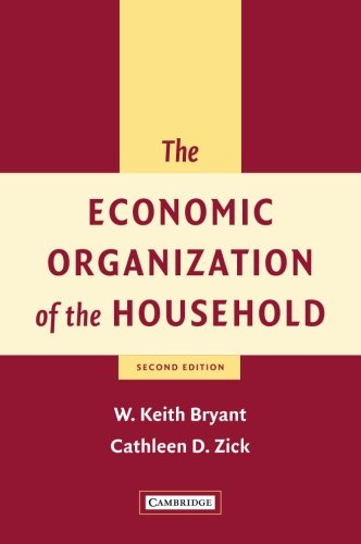 The Economic Organization of the Household - W. Keith Bryant; Cathleen D. Zick