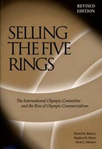 Selling The Five Rings: The IOC and the Rise of the Olympic Commercialism - Robert K Barney; Stephen R Wenn; Scott G Martyn