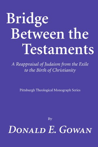 Bridge between the Testaments: A Reappraisal of Judaism from the Exile to the Birth of Christianity (Pittsburgh Theological Monograph Series - Donald E. Gowan