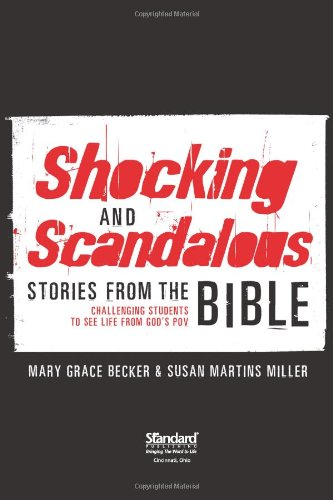 Shocking and Scandalous Stories from the Bible: Challenging Students to See Life from God's POV - Mary Grace Becker; Susan Martins Miller