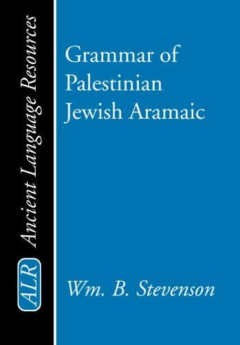 Grammar of Palestinian Jewish Aramaic - William B. Stevenson